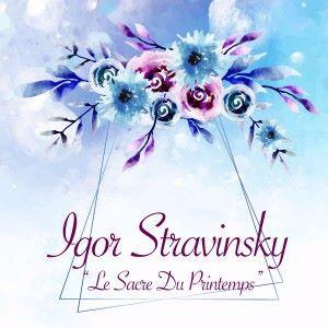 Igor Stravinsky: Le Sacre Du Printemps
