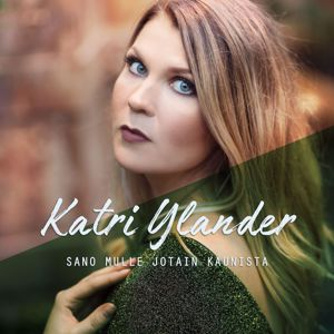 Katri Ylander: Sano mulle jotain kaunista