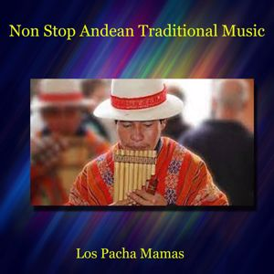Los Pacha Mamas: Non Stop Traditional Andean Music