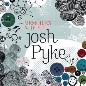 Josh Pyke: Memories And Dust