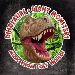 Various Artists: Dinosaurs & Giant Monsters - Music from Lost Worlds