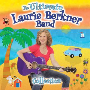 The Laurie Berkner Band: The Ultimate Laurie Berkner Band Collection