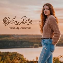 INA ROSE: Somebody Somewhere