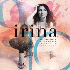 Irina: Yhdeksän Hyvää Ja Kymmenen Kaunista 2002-2010