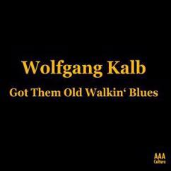 Wolfgang Kalb: Got Them Old Walkin' Blues