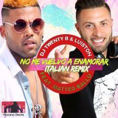 DJ Twenty B & Luis Ton feat. Matteo Ballu: No Me Vuevo a Enamorar (Italian Remix)