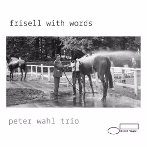 Peter Wahl Trio: Frisell with Words