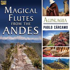 Pablo Carcamo: Magical Flutes from the Andes: Aconcagua