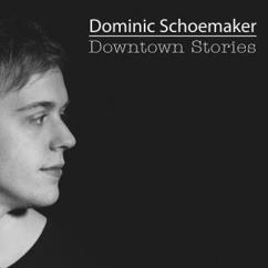Dominic Schoemaker: Downtown Stories