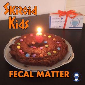 Skizoid Kids: Fecal Matter