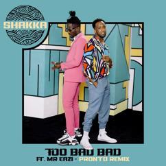 Shakka, Pronto, Mr Eazi: Too Bad Bad (Pronto Remix)