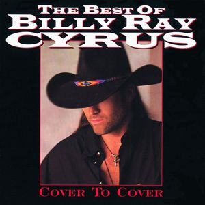 Billy Ray Cyrus: The Best Of Billy Ray Cyrus: Cover To Cover