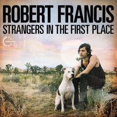 Robert Francis: Strangers In The First Place