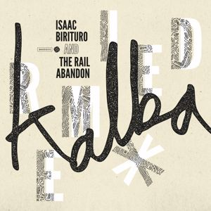 Isaac Birituro & The Rail Abandon: Kalba Remixed