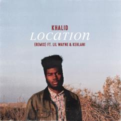 Khalid, Lil Wayne, Kehlani: Location (Remix)