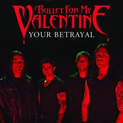 Bullet For My Valentine: Your Betrayal