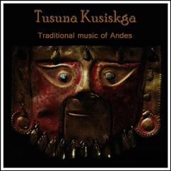 Tusuna Kusiskga: Traditional Music of Andes