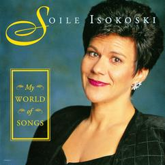 Soile Isokoski: My World of Songs
