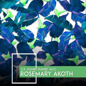 C.K. Dumbe Dumbe Jazz: Rosemary Akoth
