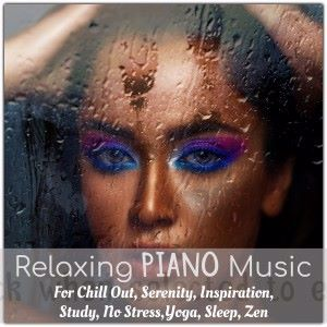 Various Artists: Relaxing Piano Music for Chill Out, Serenity, Inspiration, Study, No Stress,yoga, Sleep, Zen