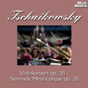 Bamberger Symphoniker, Bronislav Gimpel, SWF Sinfonieorchester Baden-Baden, Aaron Rosand: Tschaikowsky: Violinkonzert, Op. 35 - Serenade Melancolique, Op. 26