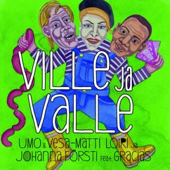 UMO & Vesa-Matti Loiri, Johanna Frösti, Gracias: Ville ja Valle