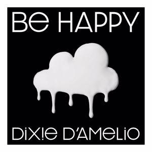 Dixie D'Amelio: Be Happy