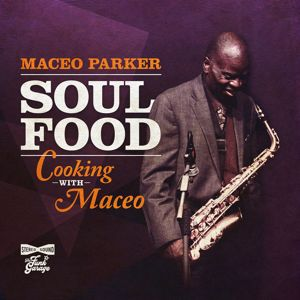 Maceo Parker: Soul Food: Cooking With Maceo