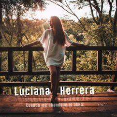 Luciana Herrera: Cuando Me Abandone el Alma