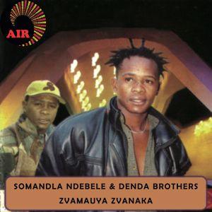 Somandla Ndebele & Denda Brothers: Zvamuaya Zvanaka