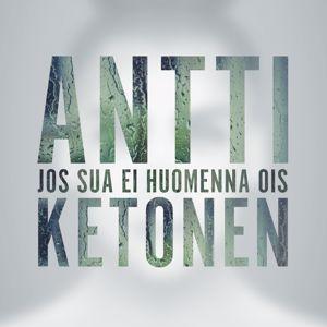 Antti Ketonen: Jos sua ei huomenna ois
