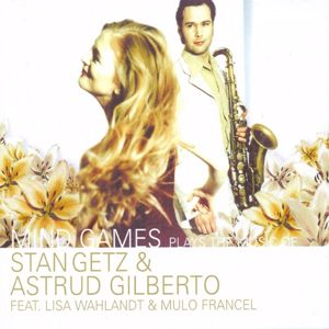 Mind Games feat. Lisa Wahlandt & Mulo Francel: Plays the Music of Stan Getz & Astrud Gilberto