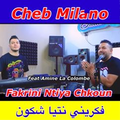 Cheb Milano feat. Amine La Colombe: فكريني نتيا شكون