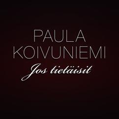 Paula Koivuniemi: Jos tietäisit