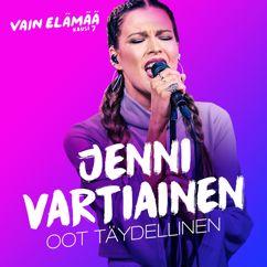 Jenni Vartiainen: Oot täydellinen (Vain elämää kausi 7)