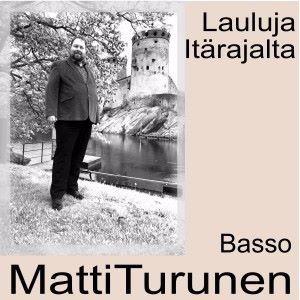 Matti Turunen: Lauluja Itärajalta