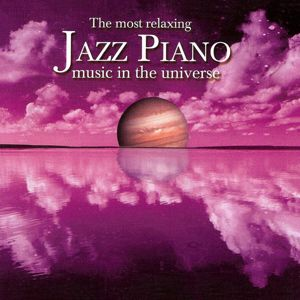 Various Artists: The Most Relaxing Jazz Piano Music In The Universe