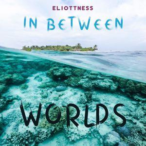 EliottNess: In Between Worlds