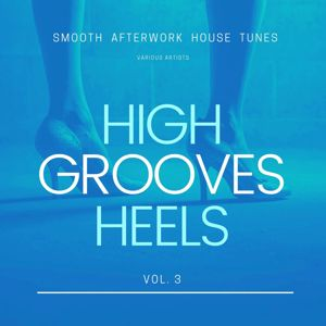 Various Artists: High Heels Grooves (Smooth Afterwork House Tunes), Vol. 3
