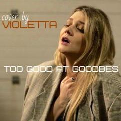 VIOLETTA: Too Good at Goodbyes
