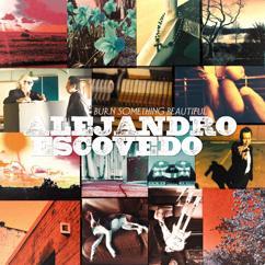 Alejandro Escovedo: Burn Something Beautiful