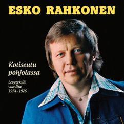 Esko Rahkonen: Kotiseutu Pohjolassa - Levytyksiä Vuosilta 1974-1976
