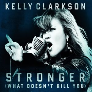 Kelly Clarkson: Stronger (What Doesn't Kill You)