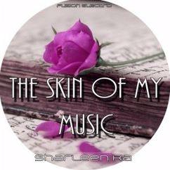 Sharleen Ka: The Skin of My Music
