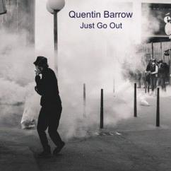 Quentin Barrow: Just Go Out