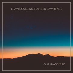 Amber Lawrence, Travis Collins: Our Backyard