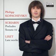 Philipp Kopachevsky: Scriabin: Preludes, Op. 11 & Sonata 10, Op. 70 - Liszt: Late Piano Works