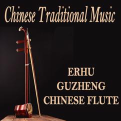 Various Artists: Chinese Traditional Music (Beautiful & Peaceful Erhu, Guzheng and Chinese Flute)