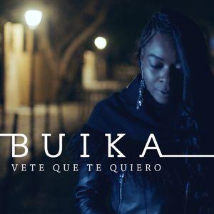 Buika: Vete que te quiero