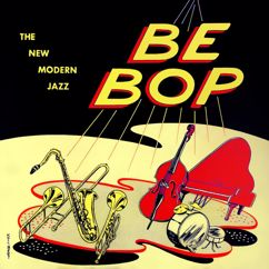 The Be Bop Boys: Be Bop the New Modern Jazz